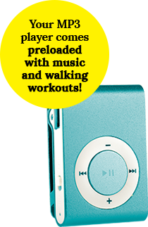 Your MP3 player comes preloaded with music and walking workouts!